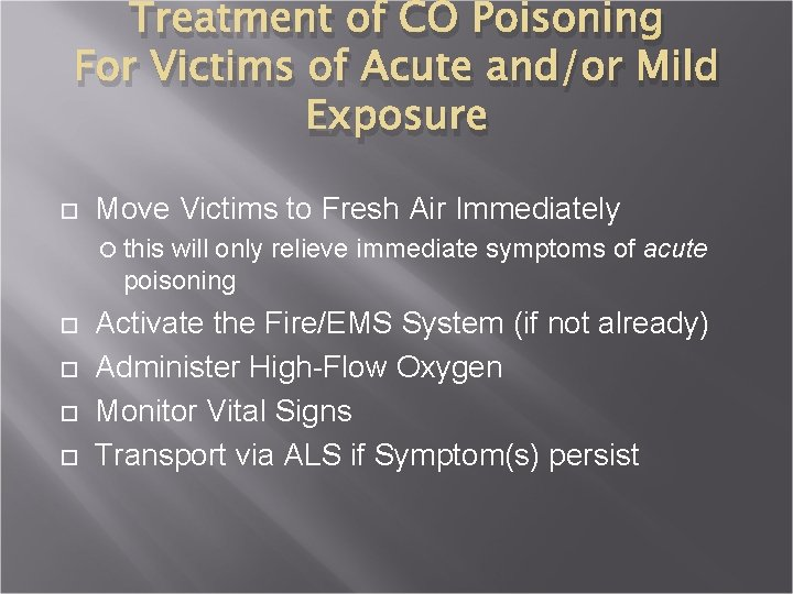 Treatment of CO Poisoning For Victims of Acute and/or Mild Exposure Move Victims to