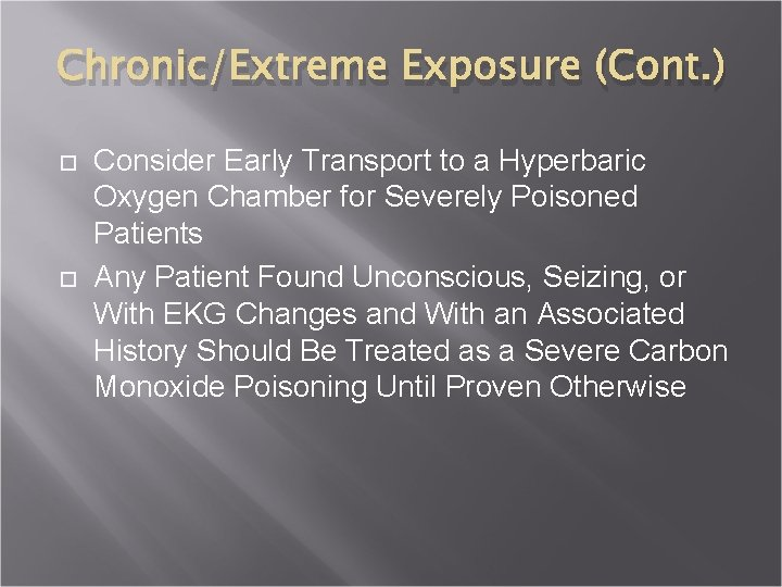 Chronic/Extreme Exposure (Cont. ) Consider Early Transport to a Hyperbaric Oxygen Chamber for Severely