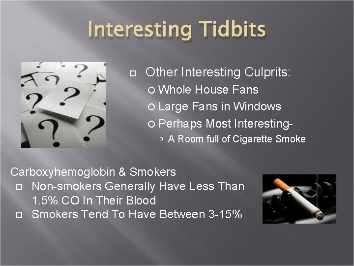 Interesting Tidbits Other Interesting Culprits: Whole House Fans Large Fans in Windows Perhaps Most