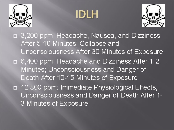 IDLH 3, 200 ppm: Headache, Nausea, and Dizziness After 5 -10 Minutes; Collapse and