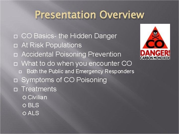 Presentation Overview CO Basics- the Hidden Danger At Risk Populations Accidental Poisoning Prevention What
