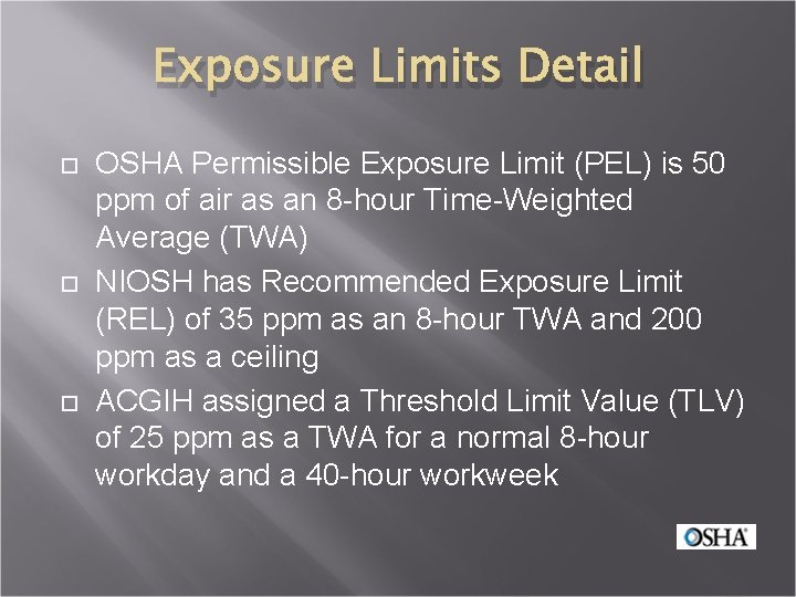 Exposure Limits Detail OSHA Permissible Exposure Limit (PEL) is 50 ppm of air as