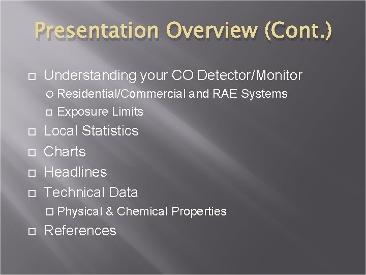 Presentation Overview (Cont. ) Understanding your CO Detector/Monitor Residential/Commercial and RAE Systems Exposure Limits