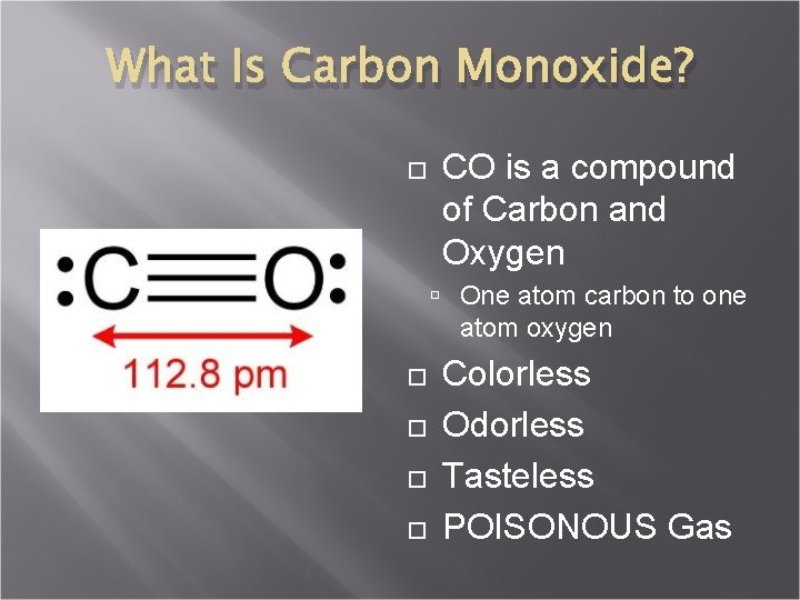What Is Carbon Monoxide? CO is a compound of Carbon and Oxygen One atom