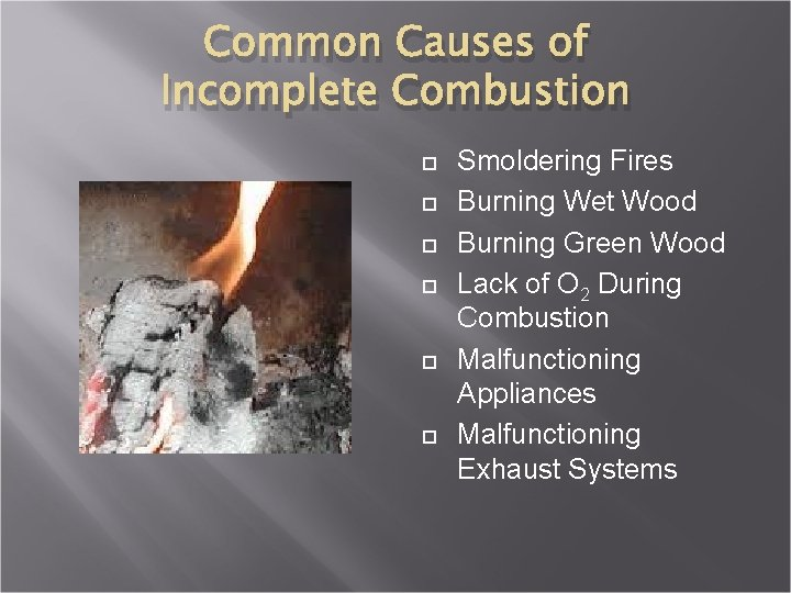 Common Causes of Incomplete Combustion Smoldering Fires Burning Wet Wood Burning Green Wood Lack