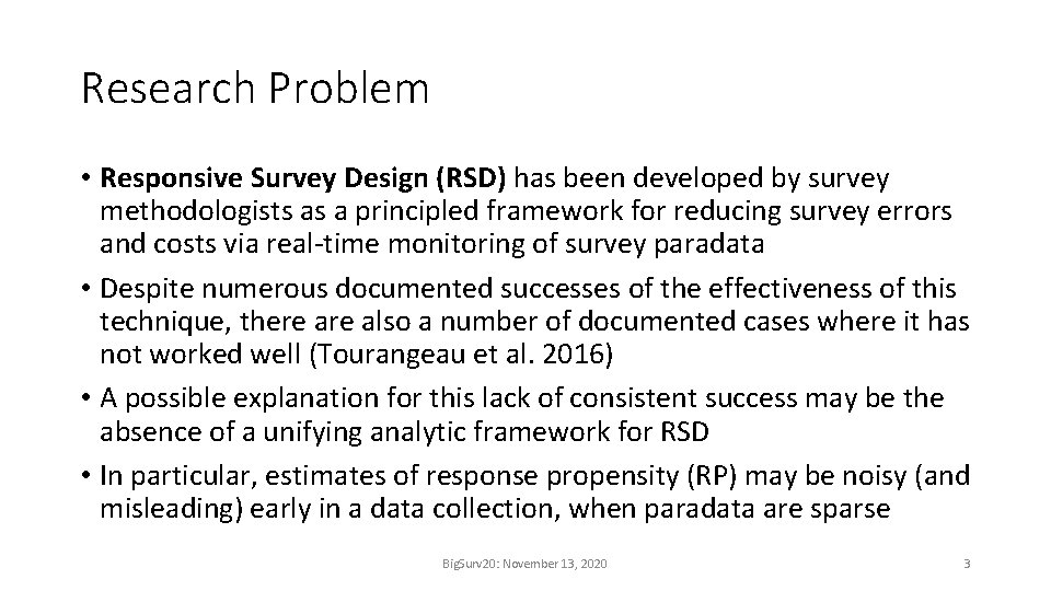 Research Problem • Responsive Survey Design (RSD) has been developed by survey methodologists as