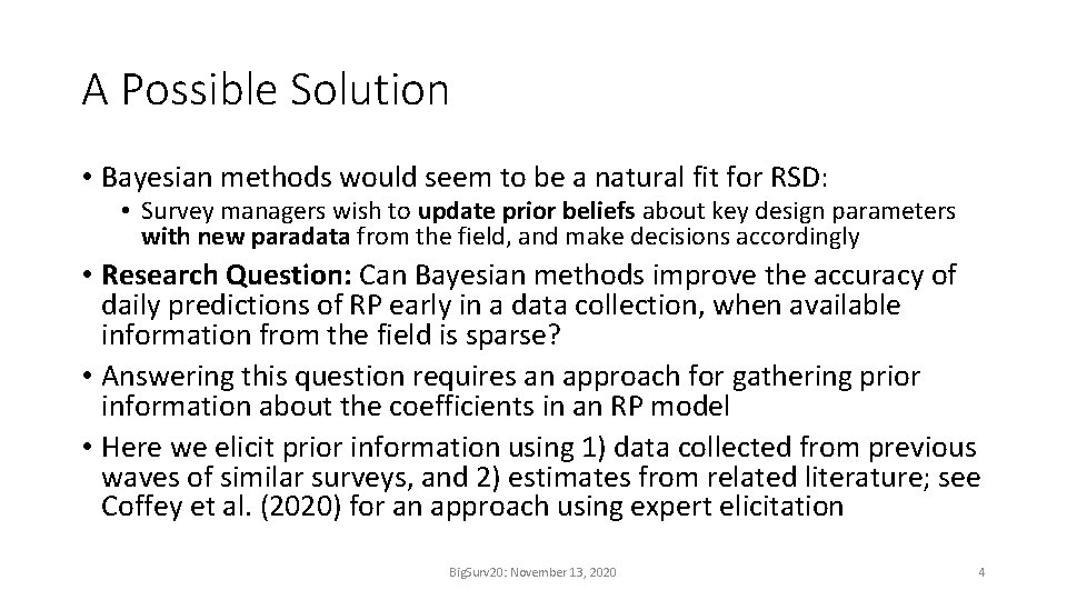 A Possible Solution • Bayesian methods would seem to be a natural fit for
