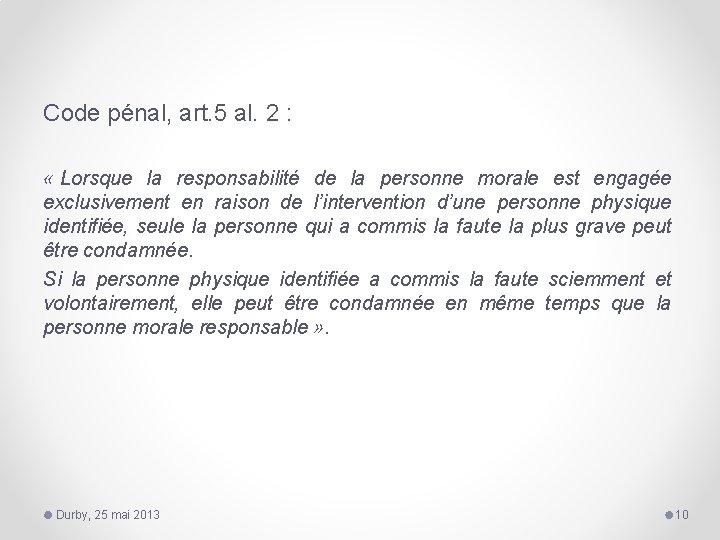 Code pénal, art. 5 al. 2 : « Lorsque la responsabilité de la personne