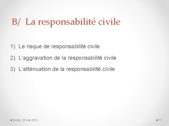 B/ La responsabilité civile 1) Le risque de responsabilité civile 2) L'aggravation de la