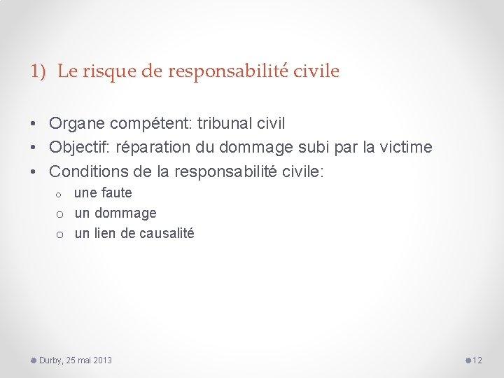 1) Le risque de responsabilité civile • Organe compétent: tribunal civil • Objectif: réparation