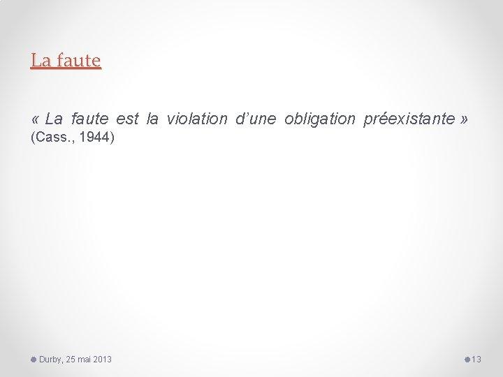 La faute « La faute est la violation d'une obligation préexistante » (Cass. ,