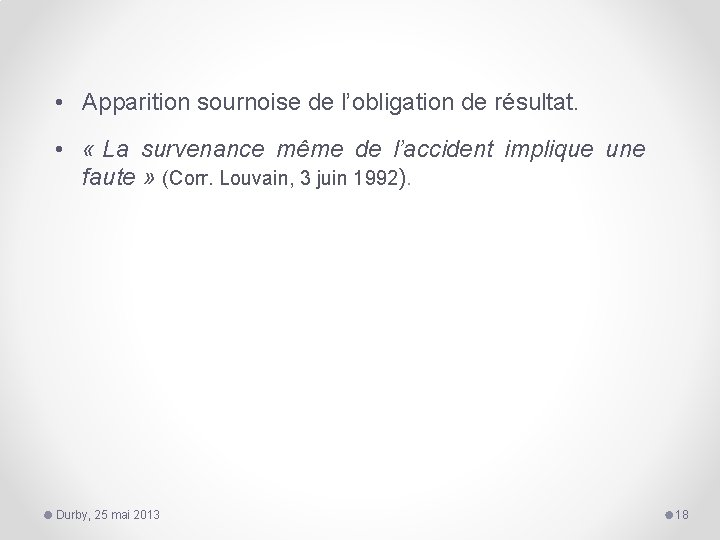 • Apparition sournoise de l'obligation de résultat. • « La survenance même de