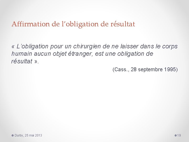 Affirmation de l'obligation de résultat « L'obligation pour un chirurgien de ne laisser dans
