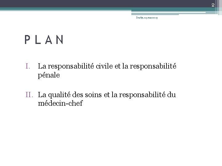 2 Durby, 25 mai 2013 PLAN I. La responsabilité civile et la responsabilité pénale