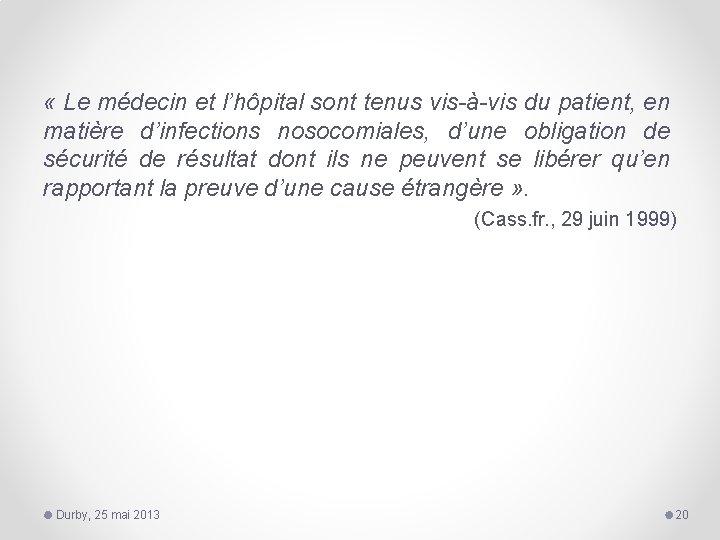 « Le médecin et l'hôpital sont tenus vis-à-vis du patient, en matière d'infections