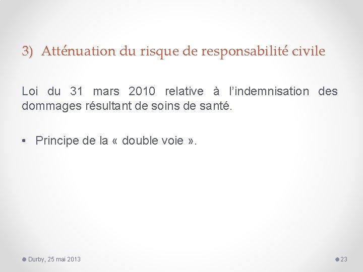 3) Atténuation du risque de responsabilité civile Loi du 31 mars 2010 relative à
