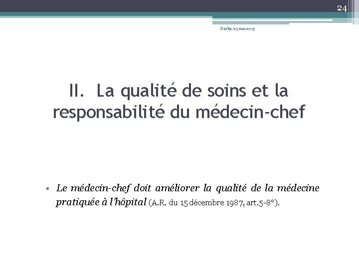 24 Durby, 25 mai 2013 II. La qualité de soins et la responsabilité du