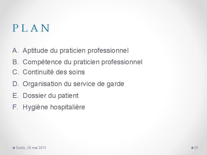 PLAN A. Aptitude du praticien professionnel B. Compétence du praticien professionnel C. Continuité des