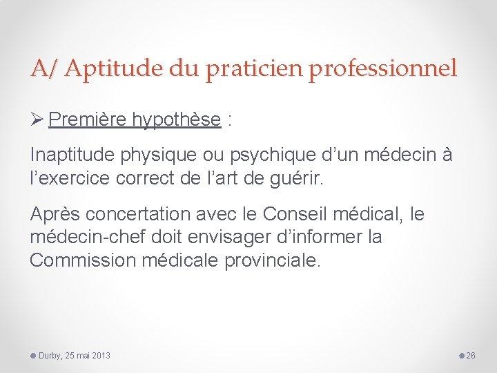 A/ Aptitude du praticien professionnel Ø Première hypothèse : Inaptitude physique ou psychique d'un