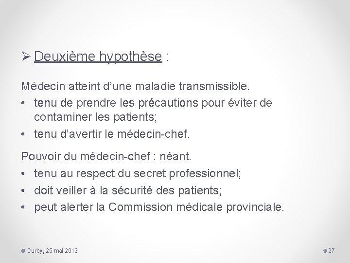 Ø Deuxième hypothèse : Médecin atteint d'une maladie transmissible. • tenu de prendre les