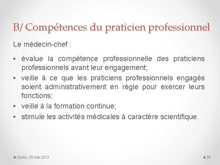 B/ Compétences du praticien professionnel Le médecin-chef : • évalue la compétence professionnelle des
