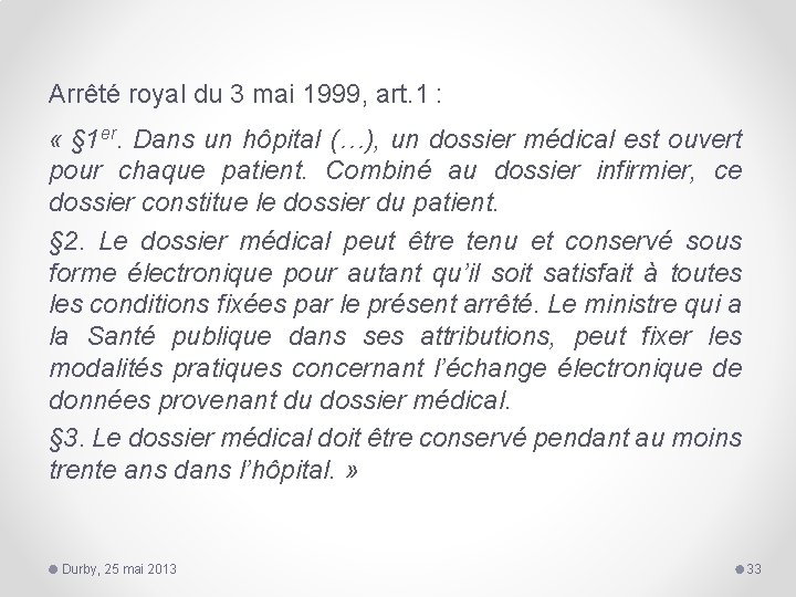 Arrêté royal du 3 mai 1999, art. 1 : « § 1 er. Dans