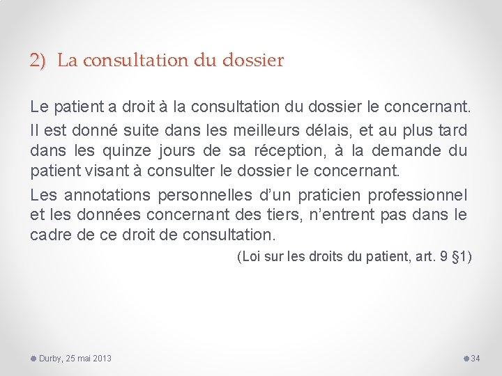 2) La consultation du dossier Le patient a droit à la consultation du dossier