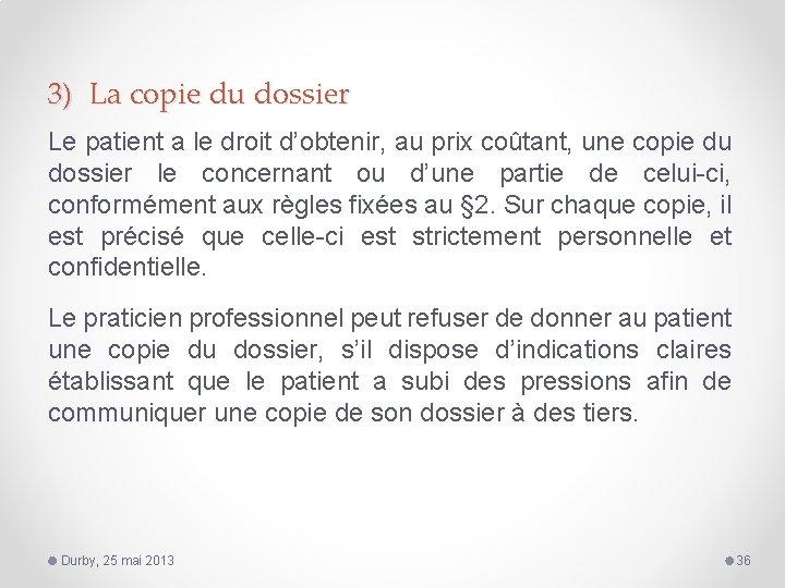 3) La copie du dossier Le patient a le droit d'obtenir, au prix coûtant,