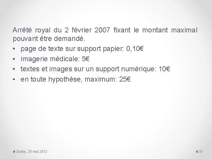 Arrêté royal du 2 février 2007 fixant le montant maximal pouvant être demandé. •