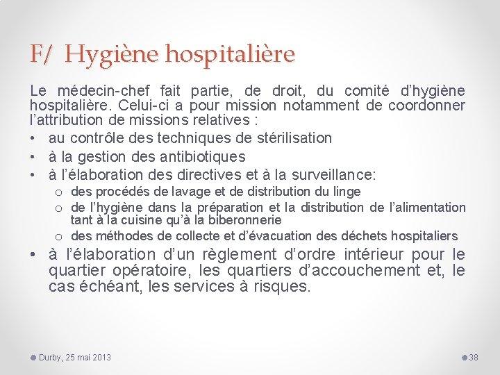 F/ Hygiène hospitalière Le médecin-chef fait partie, de droit, du comité d'hygiène hospitalière. Celui-ci