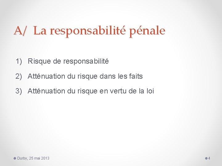 A/ La responsabilité pénale 1) Risque de responsabilité 2) Atténuation du risque dans les