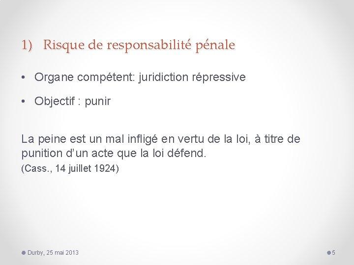 1) Risque de responsabilité pénale • Organe compétent: juridiction répressive • Objectif : punir