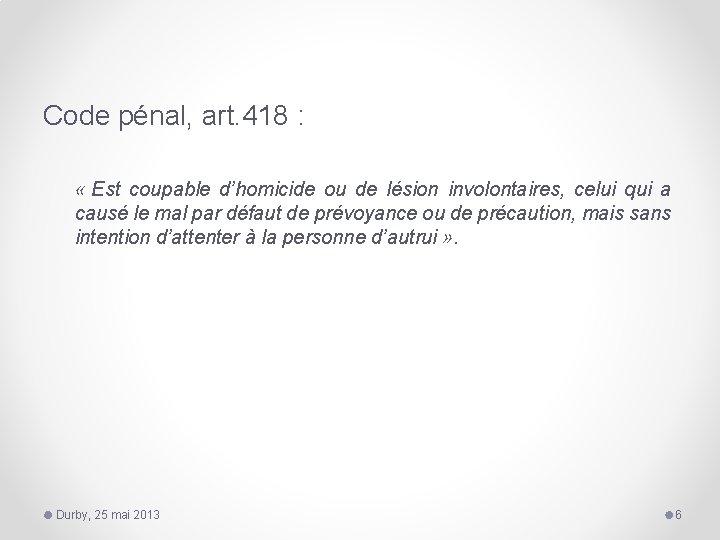Code pénal, art. 418 : « Est coupable d'homicide ou de lésion involontaires, celui
