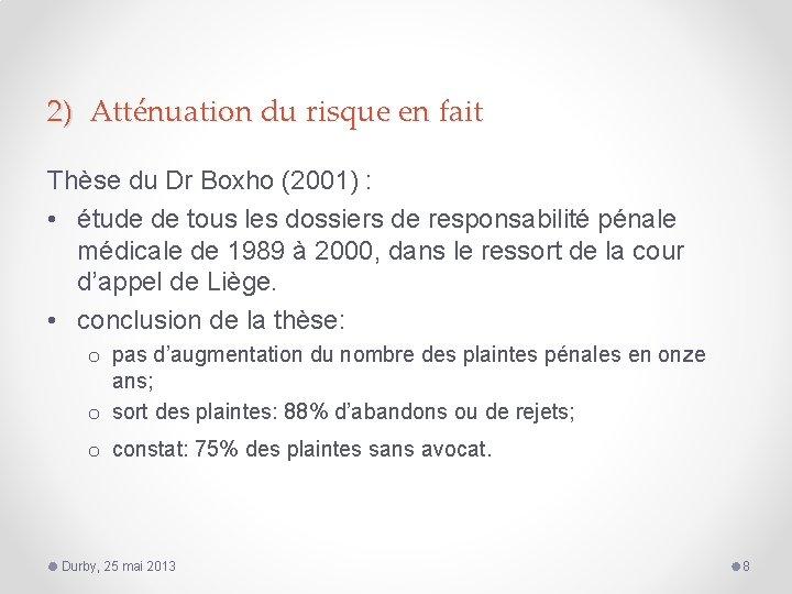 2) Atténuation du risque en fait Thèse du Dr Boxho (2001) : • étude