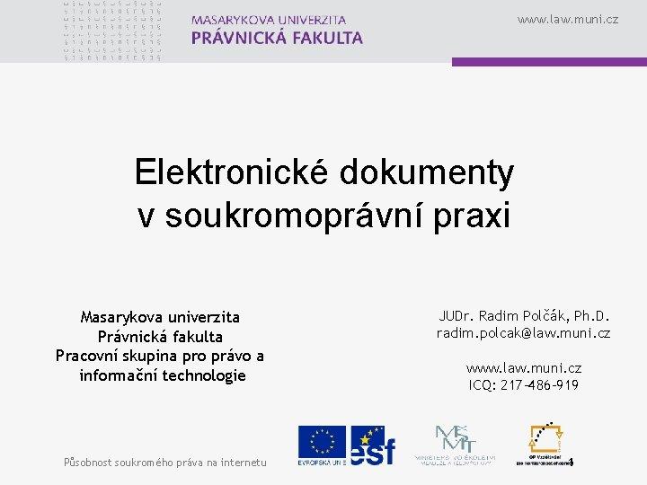 www. law. muni. cz Elektronické dokumenty v soukromoprávní praxi Masarykova univerzita Právnická fakulta Pracovní