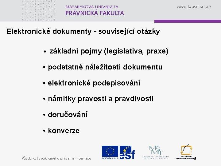 www. law. muni. cz Elektronické dokumenty – související otázky • základní pojmy (legislativa, praxe)
