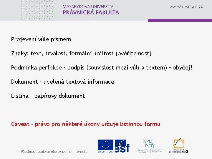 www. law. muni. cz Projevení vůle písmem Znaky: text, trvalost, formální určitost (ověřitelnost) Podmínka