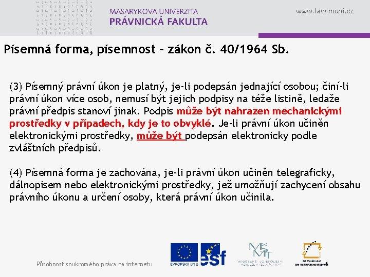 www. law. muni. cz Písemná forma, písemnost – zákon č. 40/1964 Sb. (3) Písemný