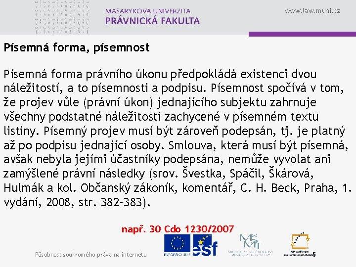 www. law. muni. cz Písemná forma, písemnost Písemná forma právního úkonu předpokládá existenci dvou