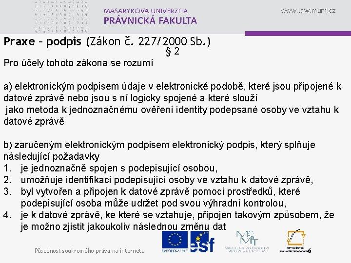 www. law. muni. cz Praxe – podpis (Zákon č. 227/2000 Sb. ) § 2