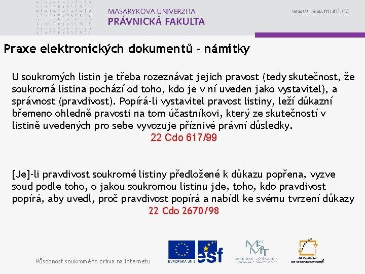 www. law. muni. cz Praxe elektronických dokumentů – námitky U soukromých listin je třeba