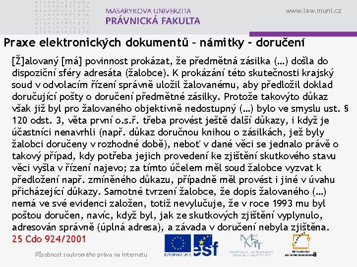 www. law. muni. cz Praxe elektronických dokumentů – námitky - doručení [Ž]alovaný [má] povinnost
