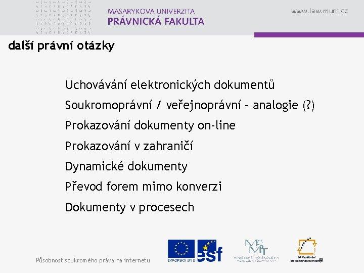 www. law. muni. cz další právní otázky Uchovávání elektronických dokumentů Soukromoprávní / veřejnoprávní –