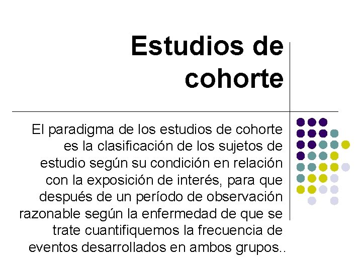 Estudios de cohorte El paradigma de los estudios de cohorte es la clasificación de