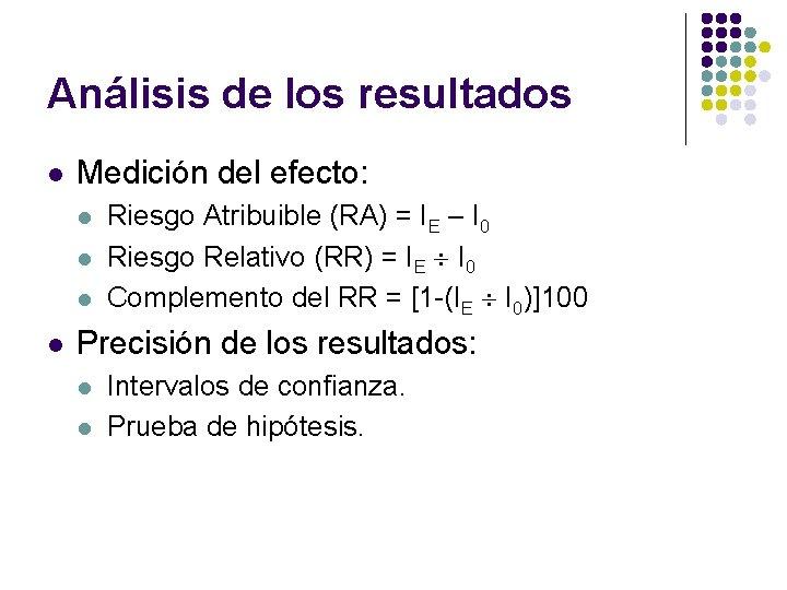Análisis de los resultados l Medición del efecto: l l Riesgo Atribuible (RA) =