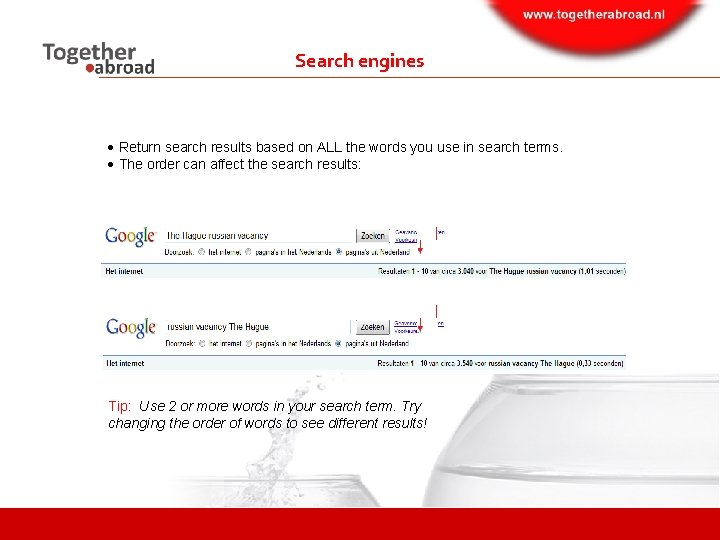 Search engines Return search results based on ALL the words you use in search