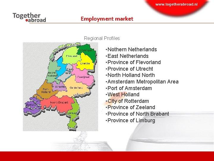 Employment market Regional Profiles • Nothern Netherlands • East Netherlands • Province of Flevorland