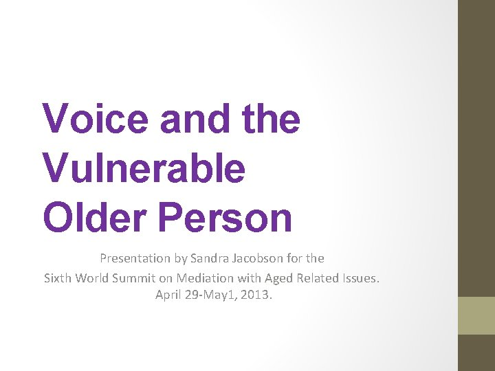 Voice and the Vulnerable Older Person Presentation by Sandra Jacobson for the Sixth World