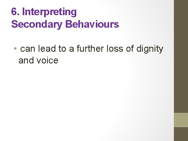 6. Interpreting Secondary Behaviours • can lead to a further loss of dignity and