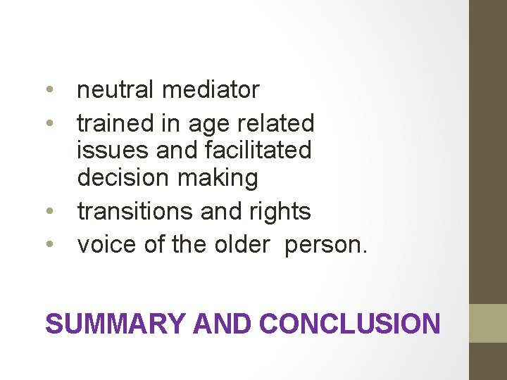 • neutral mediator • trained in age related issues and facilitated decision making